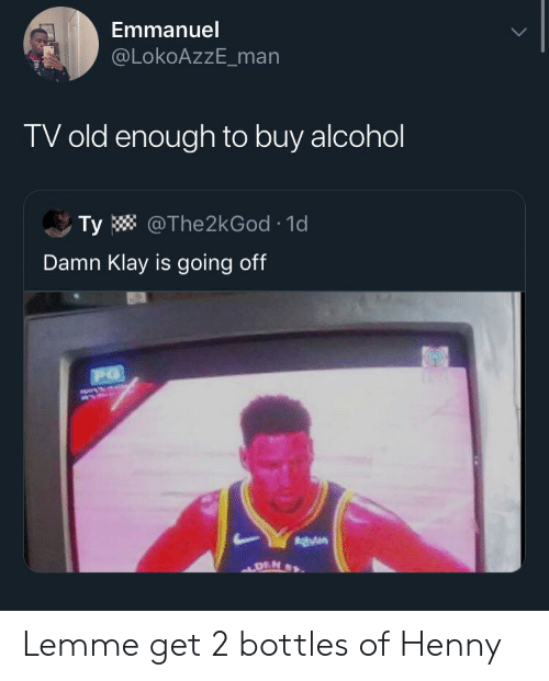 Emmanuel TV Old Enough to Buy Alcohol Ty 1d Damn Klay Is Going Off