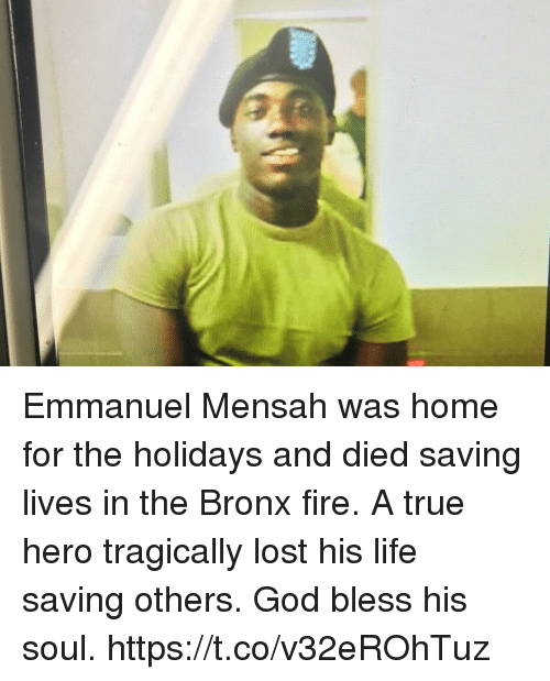 Fire, God, and Life: Emmanuel Mensah was home for the holidays and died saving lives in the Bronx fire. A true hero tragically lost his life saving others. God bless his soul. https://t.co/v32eROhTuz