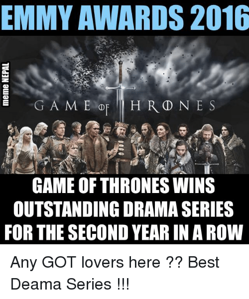 Game of Thrones, Best, and Game: EMMY AWARDS 2016  E HRD NES  GAME OF THRONES WINS  OUTSTANDING DRAMA SERIES  FOR THE SECOND YEAR IN A ROW Any GOT lovers here ?? Best Deama Series !!!