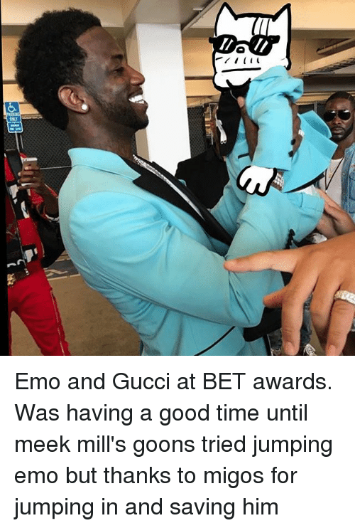 Emo, Gucci, and Memes: Emo and Gucci at BET awards. Was having a good time until meek mill's goons tried jumping emo but thanks to migos for jumping in and saving him