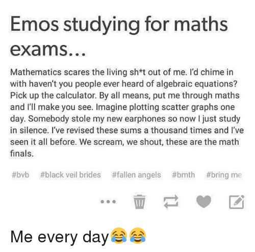 Emos Studying for Maths Exams Mathematics Scares the Living
