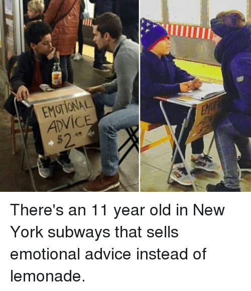 Advice, Memes, and New York: EMOTIONAL  ADVIC  $2  .00 There's an 11 year old in New York subways that sells emotional advice instead of lemonade.