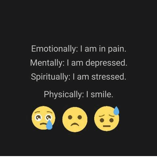 Emotionally i am in pain mentally am depressed spiritually - I am in stress ...