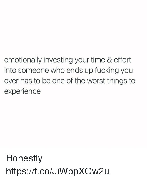 Fucking, Funny, and The Worst: emotionally investing your time & effort  into someone who ends up fucking you  over has to be one of the worst things to  experience Honestly https://t.co/JiWppXGw2u