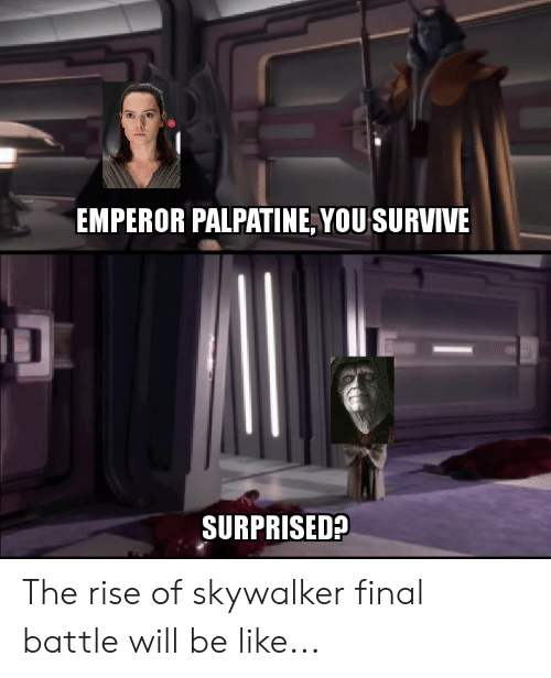 Emperor Palpatine You Survive Surprised The Rise Of Skywalker