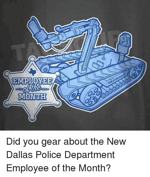EMPLOYEE MONTH 0 Did You Gear About the New Dallas Police