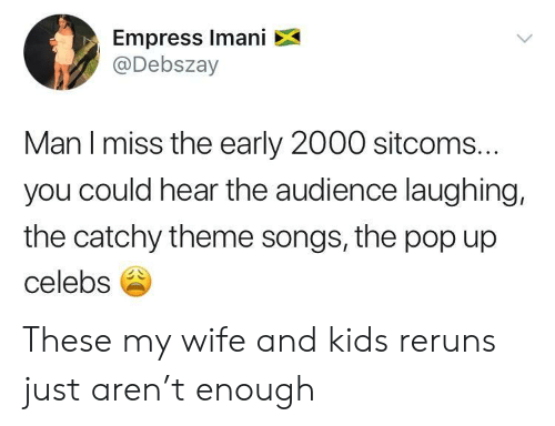 My Wife and Kids, Pop, and Kids: Empress Imani X  @Debszay  Man l miss the early 2000 sitcoms.  you could hear the audience laughing,  the catchy theme songs, the pop up  celebs These my wife and kids reruns just aren't enough