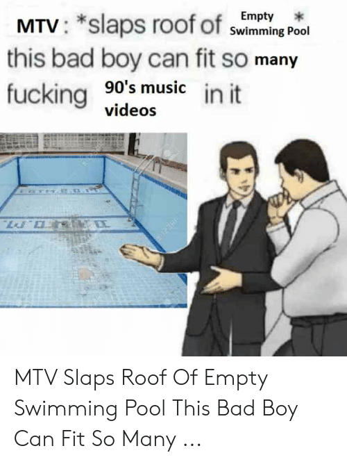 Bad, Fucking, and Mtv: Empty  Swimming Pool  MTV : *slaps roof of Sv  this bad boy can fit so many  fucking so'ssie in it  videos MTV Slaps Roof Of Empty Swimming Pool This Bad Boy Can Fit So Many ...
