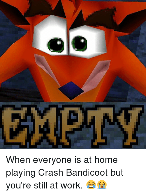 EMPTY When Everyone Is at Home Playing Crash Bandicoot but ...