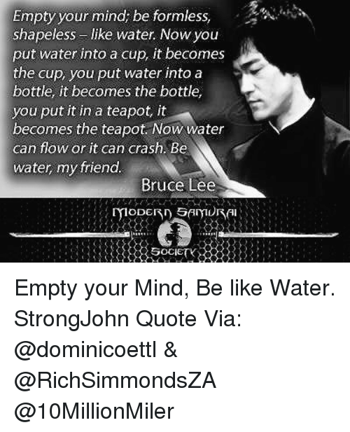 Empty Your Mind Be Formless Shapeless Like Water Nowyou Put Water