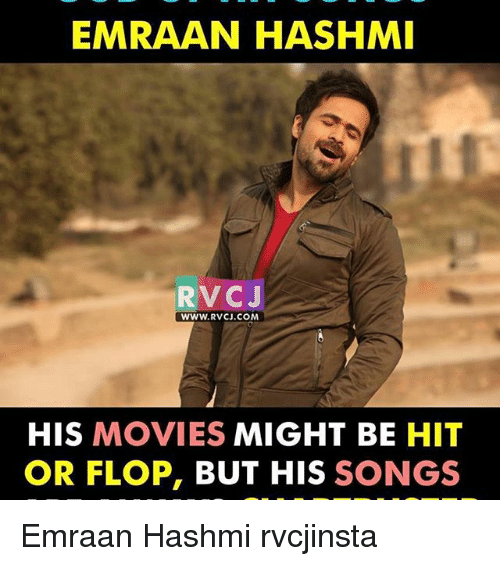 Memes, Movies, and Songs: EMRAAN HASHMI  RvCJ  WWW. RvCJ.COM  HIS MOVIES  MIGHT BE  HIT  OR FLOP, BUT HIS  SONGS Emraan Hashmi rvcjinsta