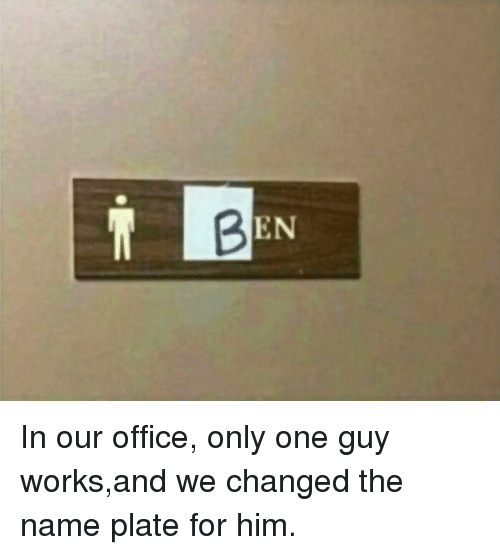 Office, Only One, and Him: EN In our office, only one guy works,and we changed the name plate for him.