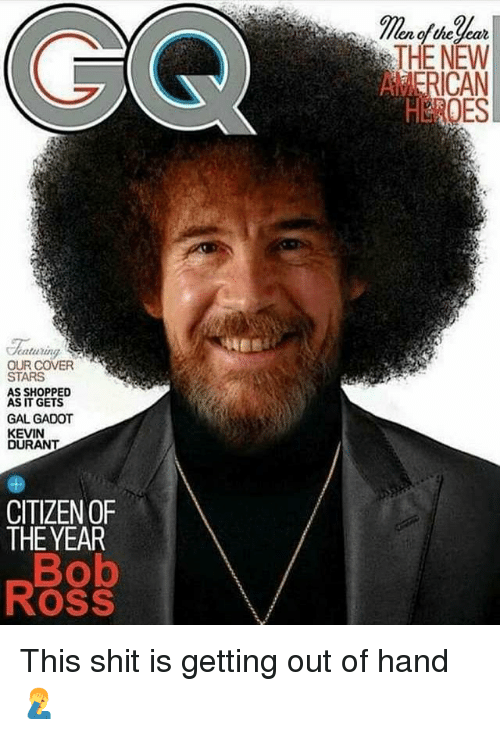 Funny, Kevin Durant, and Shit: en of the dear  THE NEW  CAN  eaturin  OUR COVER  STARS  AS SHOPPED  AS IT GETS  GAL GADOT  KEVIN  DURANT  CITIZEN OF  THE YEAR  Bob  Ross This shit is getting out of hand 🤦‍♂️