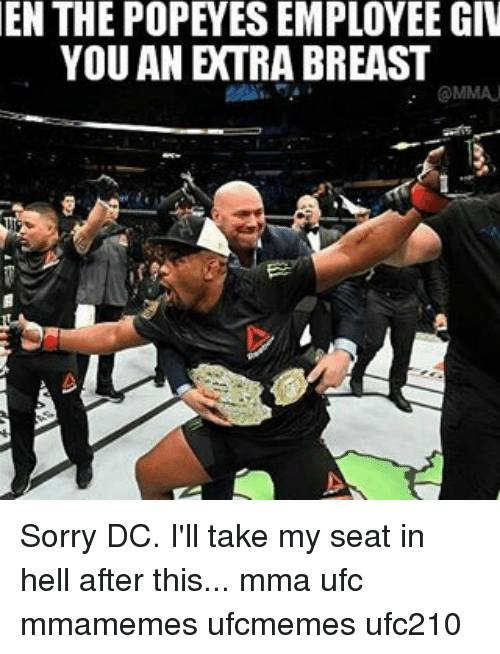 Memes, Popeyes, and Sorry: EN THE POPEYES EMPLOYEE GIV  YOU AN ETRA BREAST  MAAi. T. Sorry DC. I'll take my seat in hell after this... mma ufc mmamemes ufcmemes ufc210