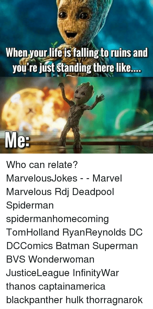 Batman, Memes, and Superman: en yourlifeis falling to ruins an  you're just Standing there like... Who can relate? MarvelousJokes - - Marvel Marvelous Rdj Deadpool Spiderman spidermanhomecoming TomHolland RyanReynolds DC DCComics Batman Superman BVS Wonderwoman JusticeLeague InfinityWar thanos captainamerica blackpanther hulk thorragnarok