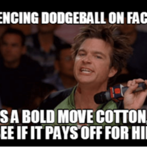 encingdodgeballoni fac sa bold move cotton ee ifit pays off 17728970 ✅ 25 best memes about dodgeball images dodgeball images memes