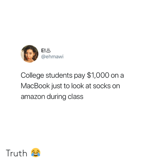 Amazon, College, and Macbook: END  @ehmawi  College students pay $1,000 on a  MacBook just to look at socks on  amazon during class Truth 😂