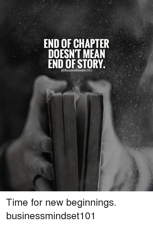 End Of Chapter Doesnt Mean End Of Story Usinessmindset Time For New