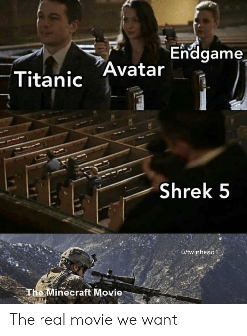 Endgame Avatar Titanic Shrek 5 S Utwinhead1 The Minecraft Movie The