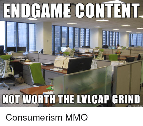 ENDGAME CONTENT NOT WORTH THE LVLCAP GRIND Made on