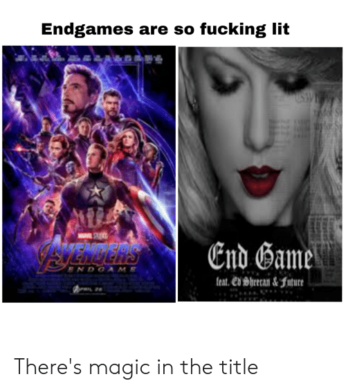 Fucking, Lit, and Marvel Comics: Endgames are so fucking lit  USW  TIrdS  MUV  AR  EDDERS  VSVEhutHS  End Gamel  ENDOAME  teat. ed Bheran&fture There's magic in the title