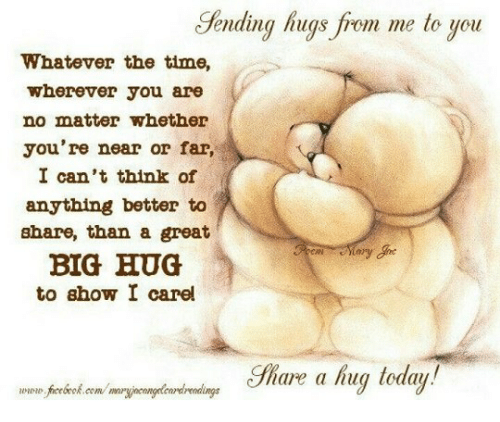 Memes, 🤖, and Big Hug: ending hugs from me to you  Whatever the time,  wherever you are  no matter whether  you're near or far,  I can't think of  anything better to  share, than a great  BIG HUG  to show I carel  are a hug today.