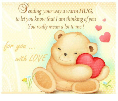 ending your way a warm hug to let you know that i am thinking of you