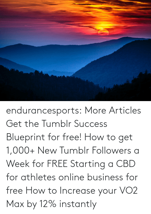 Tumblr, Blog, and Business: endurancesports: More Articles Get the Tumblr Success Blueprint for free!  How to get 1,000+ New Tumblr Followers a Week for FREE Starting a CBD for athletes online business for free How to Increase your VO2 Max by 12% instantly