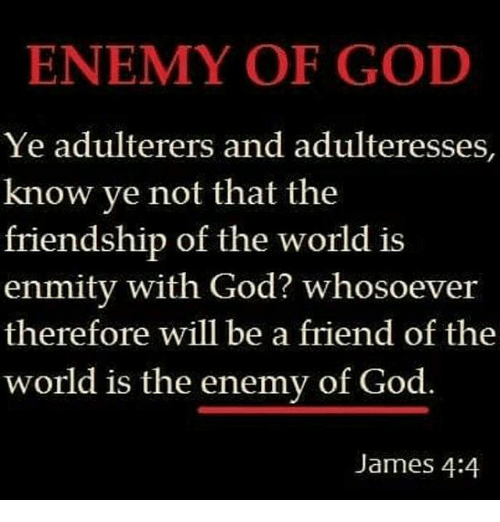 God Memes And World ENEMY OF GOD Ye Adulterers Adulteresses Know