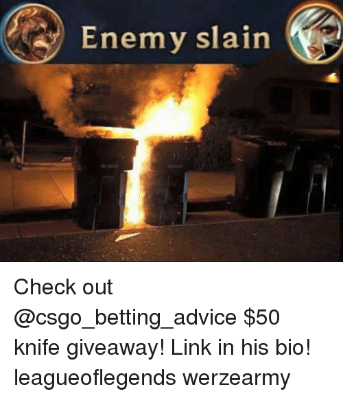 enemy slain check out 50 knife giveaway link in his bio