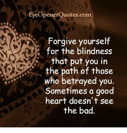 Ener Quotescom Forgive Yourself For The Blindness That Put You In