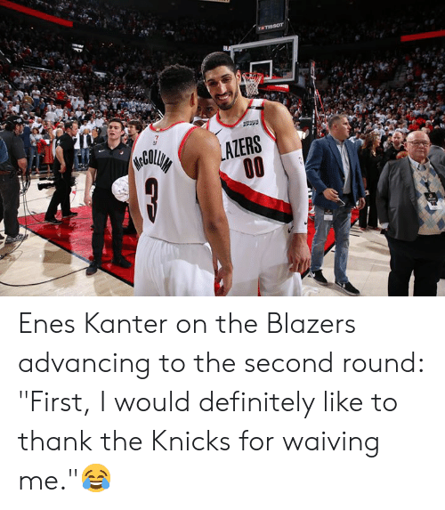 """Definitely, Enes Kanter, and New York Knicks: Enes Kanter on the Blazers advancing to the second round: """"First, I would definitely like to thank the Knicks for waiving me.""""😂"""