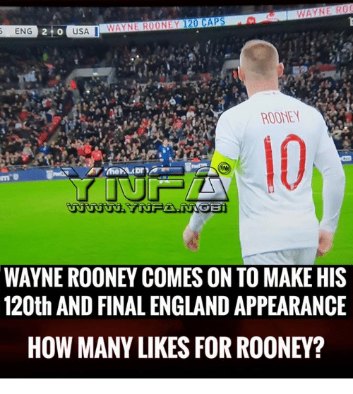 England, Memes, and 🤖: ENG  WAYNE ROONEY 120 CAPS  21 0  USA  ROONEY  10  WAYNE ROONEY COMES ON TO MAKE HIS  120th AND FINAL ENGLAND APPEARANCE  HOW MANY LIKES FOR ROONEY?