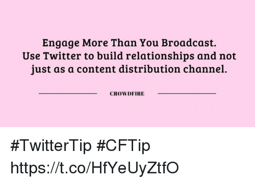 Memes, Relationships, and Twitter: Engage More Than You Broadcast.  Use Twitter to build relationships and not  just as a content distribution channel  CROWDFIRE #TwitterTip #CFTip https://t.co/HfYeUyZtfO