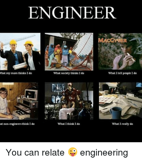 engineer macgyvier what i tell people i do what my mom thinks i do