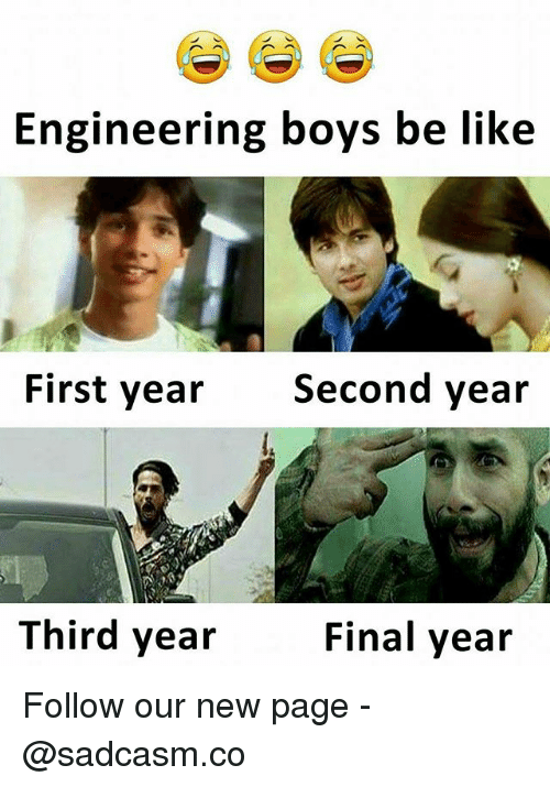 2186e6598e88 Engineering Boys Be Like First Year Second Year Third Year Final ...