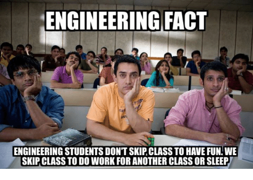 Funny Meme Engineering : Engineering fact engineering students dontskip class to have fun