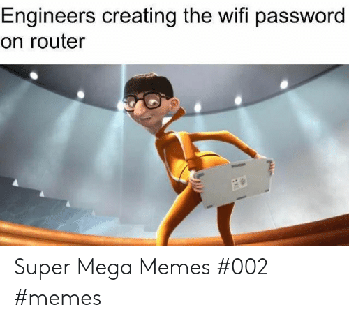 Memes, Mega, and Router: Engineers creating the wifi password  on router Super Mega Memes #002 #memes