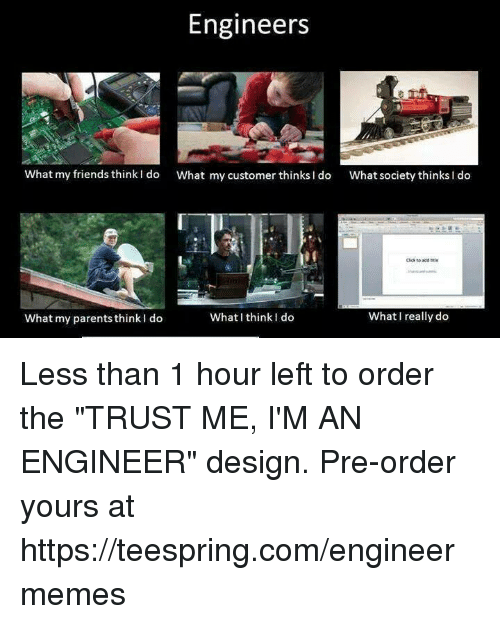 engineers what my friends think i do what my customer thinks i do