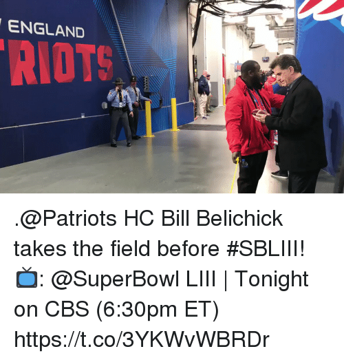 Bill Belichick, England, and Memes: ENGLAND  RIOTS .@Patriots HC Bill Belichick takes the field before #SBLIII!  📺: @SuperBowl LIII | Tonight on CBS (6:30pm ET) https://t.co/3YKWvWBRDr