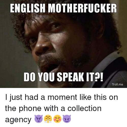 English Motherfucker Do You Speak It Troll Me I Just Had A Moment