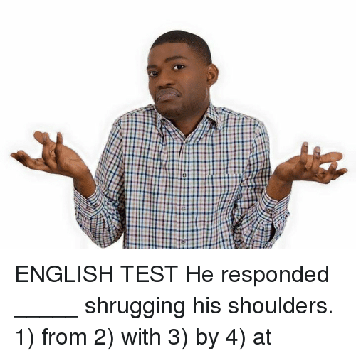 english test he responded shrugging his shoulders 1