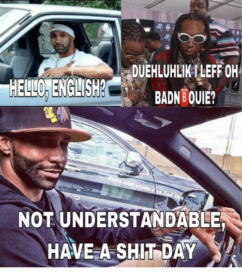 Engshbbadnbouie Duehluhlikileff Oh Badn Ouie Hewlolenglish Ryan Not Understandable Have A Shit Day Dank Meme On Me Me