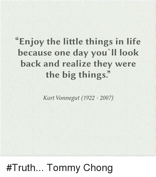 Enjoy The Little Things In Life Because One Day You Ll Look Back And