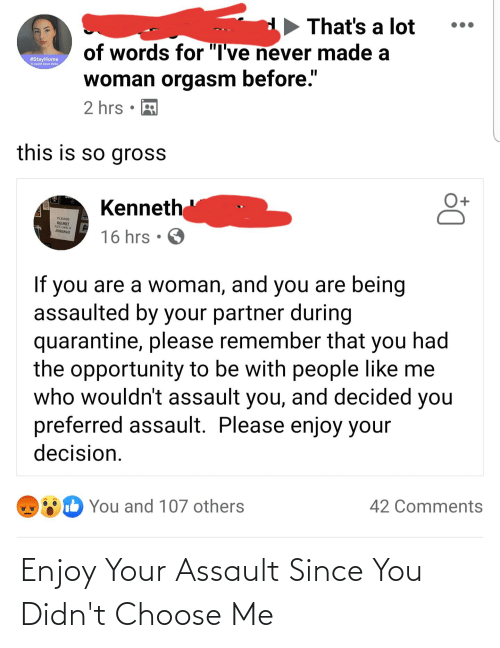 You, Assault, and Choose: Enjoy Your Assault Since You Didn't Choose Me