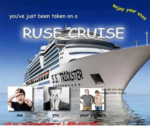 enjoy your you ve just been taken on a ruse cruise t we are very