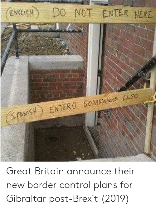 Control, Britain, and Brexit: ENSHDO NOT ENTER HERE Great Britain announce their new border control plans for Gibraltar post-Brexit (2019)