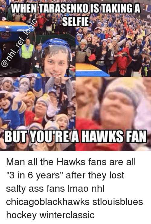 "Hockey, Memes, and Hawks: ENTARASENKOISTAKING A  SELFIE  BUT YOURREIA HAWKS FAN Man all the Hawks fans are all ""3 in 6 years"" after they lost salty ass fans lmao nhl chicagoblackhawks stlouisblues hockey winterclassic"