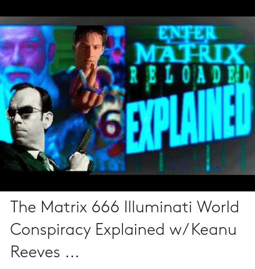 ENTER MATRIX RELOADED GEXPLAINED the Matrix 666 Illuminati
