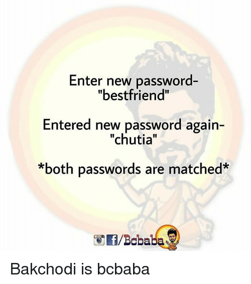 "Memes, 🤖, and New: Enter new password-  ""bestfriend""  Entered new password again-  ""chutia""  ""both passwords are matched  /Bobaba Bakchodi is bcbaba"
